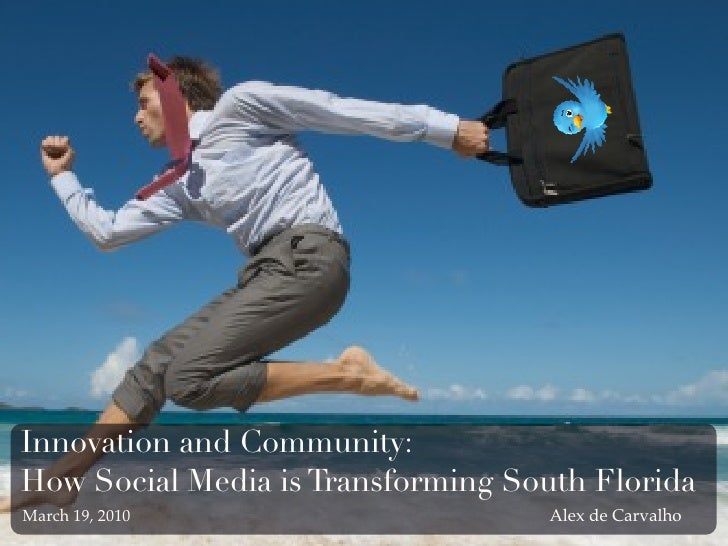 Innovation and Community: How Social Media is Transforming South Florida March 19, 2010                      Alex de Carva...