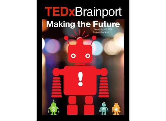 BrainportTEDxBrainportMaking the Future                    Tuesday, June 5th 2012                                     Evol...