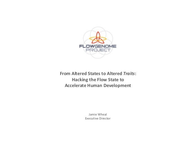 From Altered States to Altered Traits:     Hacking the Flow State to  Accelerate Human Development              Jamie Whea...