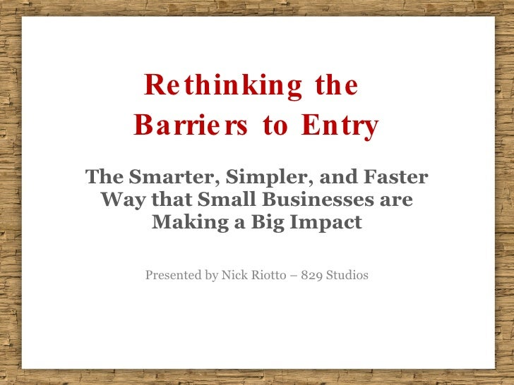 Rethinking the  Barriers to Entry The Smarter, Simpler, and Faster Way that Small Businesses are Making a Big Impact Prese...