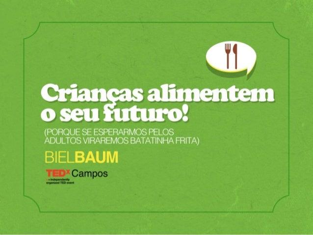 TEDxCampos - Biel Baum - Ensinando crianças a comerem melhor