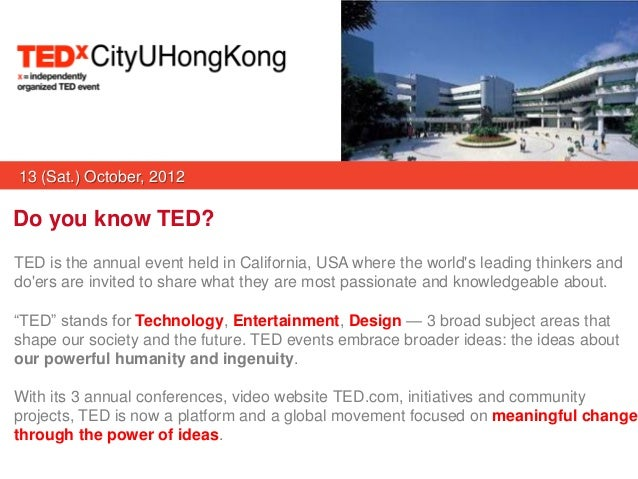 13 (Sat.) October, 2012Do you know TED?TED is the annual event held in California, USA where the worlds leading thinkers a...