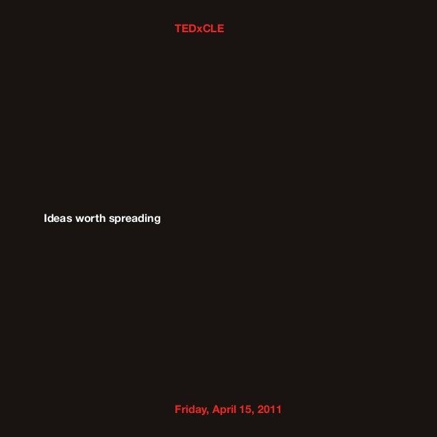TEDxCLEIdeas worth spreading                        Friday, April 15, 2011