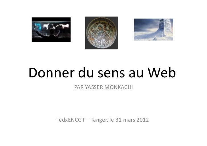 Donner du sens au Web                 PAR YASSER MONKACHI       TedxENCGT – Tanger, le 31 mars ...