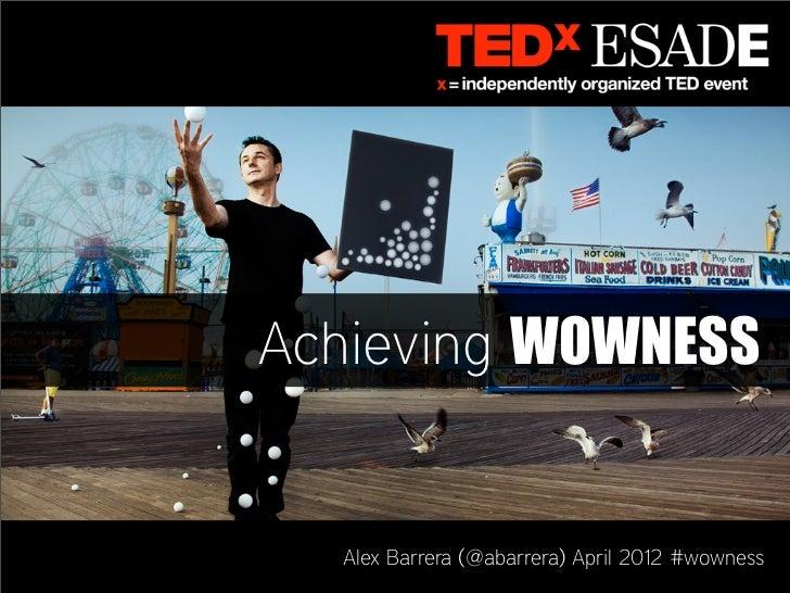 Achieving WOWNESS  Alex Barrera (@abarrera) April 2012 #wowness