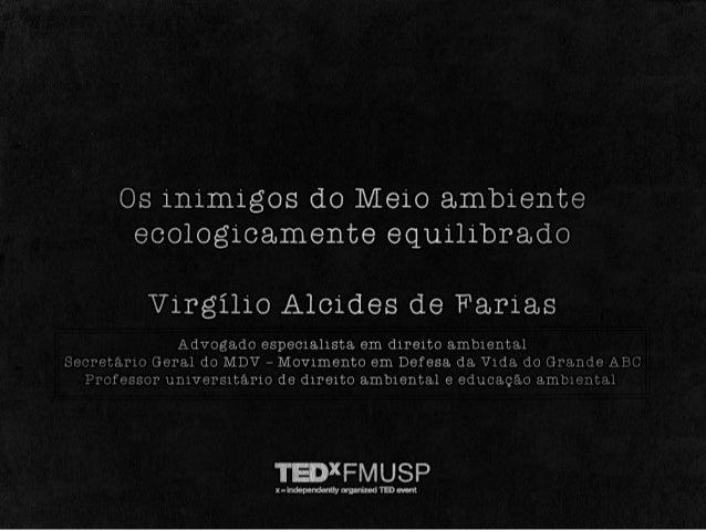 TEDxFMUSP - Virgílio de Farias - Os inimigos do meio ambiente ecologicamente equilibrado