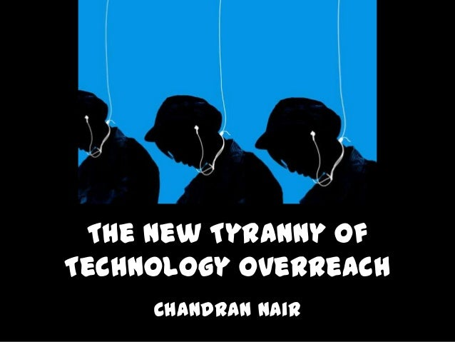 The New Tyranny of Technology Overreach Chandran Nair