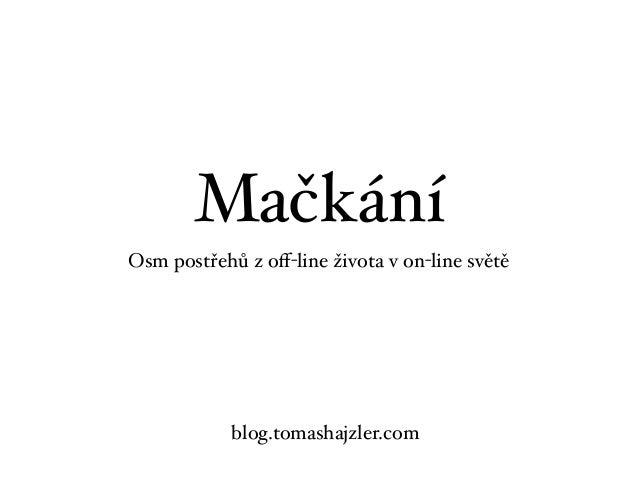 Mačkání Osm postřehů z off-line života v on-line světě blog.tomashajzler.com