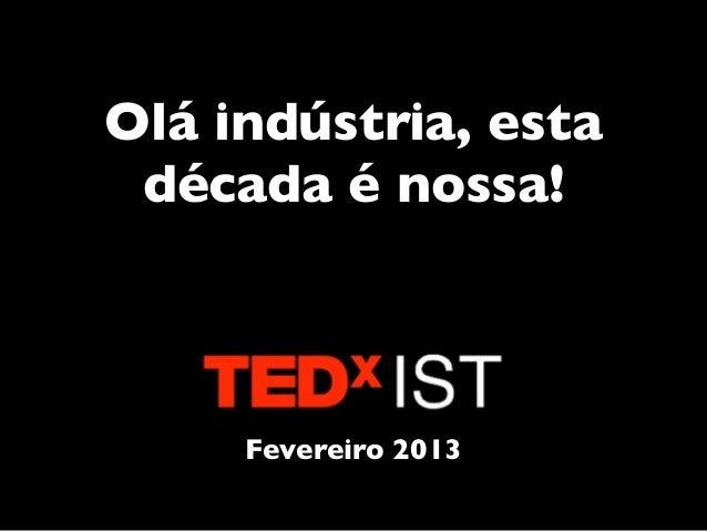 Olá indústria, esta década é nossa!     Fevereiro 2013