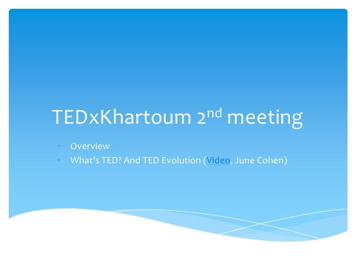 TEDxKhartoum 2nd meeting<br /><ul><li>Overview