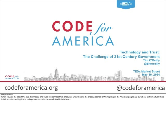 @codeforamerica Technology and Trust: The Challenge of 21st Century Government Tim O'Reilly @timoreilly TEDx Market Street...