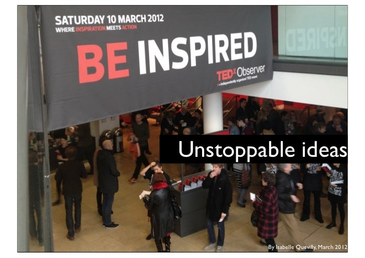 Unstoppable ideas         By Isabelle Quevilly, March 2012