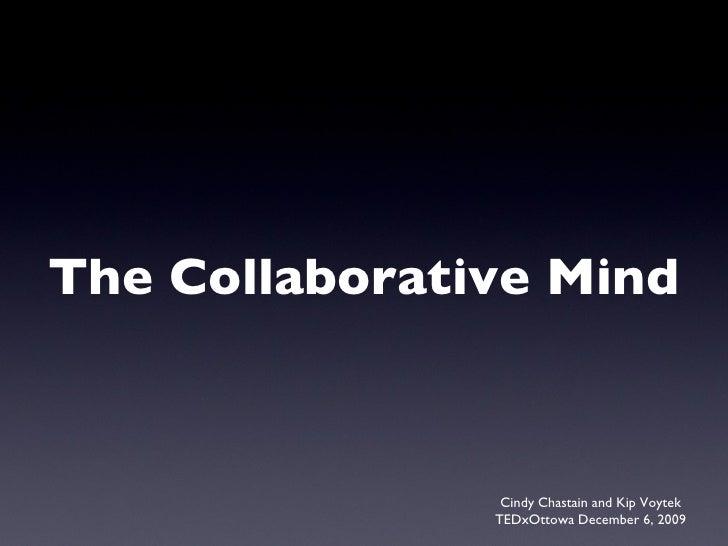 The Collaborative Mind  Cindy Chastain and Kip Voytek TEDxOttowa December 6, 2009