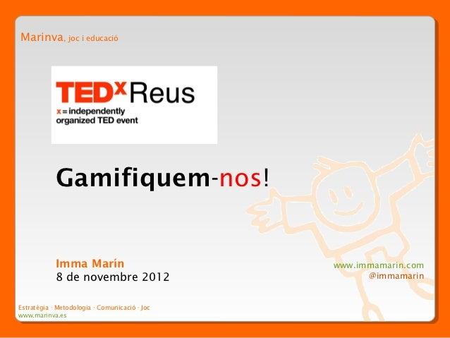 Marinva, joc i educació            Gamifiquem-nos!            Imma Marín                         www.immamarin.com        ...