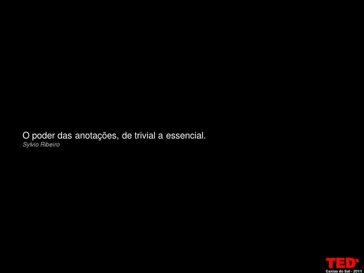 O poder das anotações, de trivial a essencial.Sylvio Ribeiro