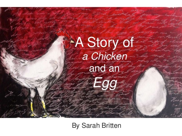 A Story of a Chicken and an Egg By Sarah Britten