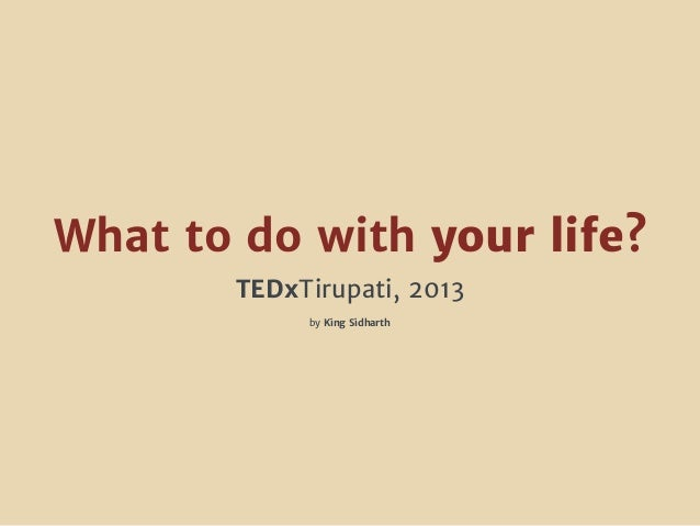 What to do with your life? TEDxTirupati, 2013 by King Sidharth