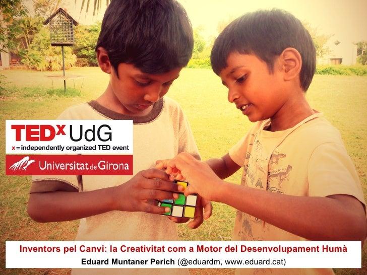 Inventors pel Canvi: la Creativitat com a Motor del Desenvolupament Humà             Eduard Muntaner Perich (@eduardm, www...