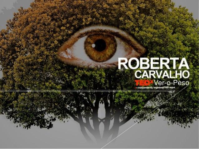 TEDxVer-o-Peso - Roberta Carvalho - Transformando olhares pela arte, tecnologia e natureza