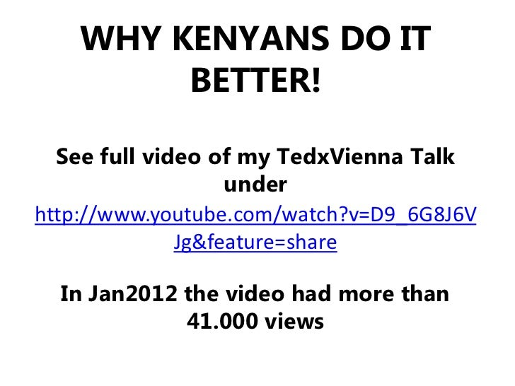 WHY KENYANS DO IT         BETTER!  See full video of my TedxVienna Talk                   underhttp://www.youtube.com/watc...