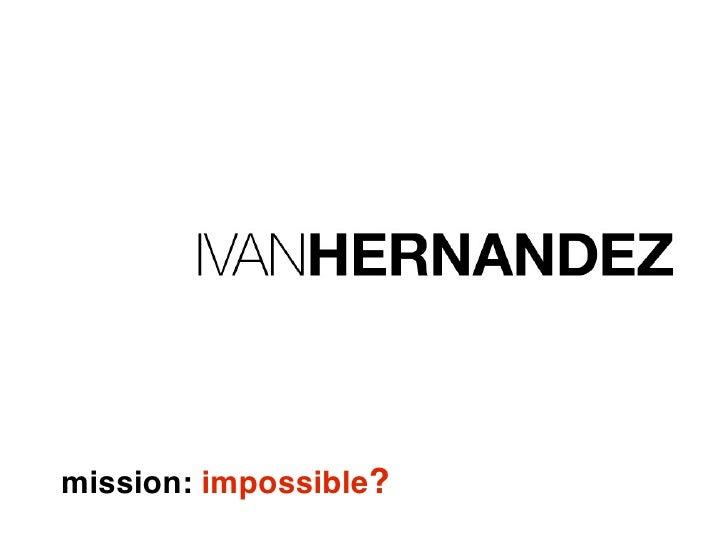 TEDx Wulkan: Ivan Hernandez - Mission Impossible?