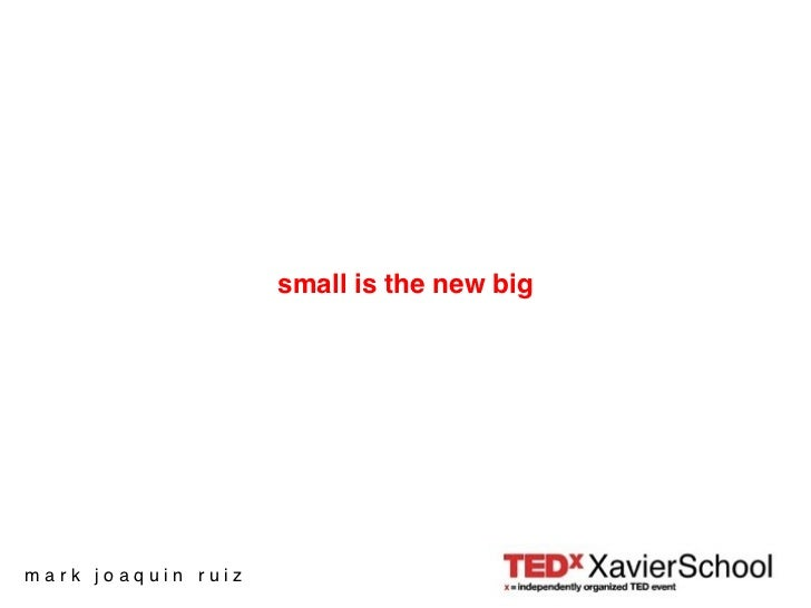 SMALL IS THE NEW BIG - TEDx Xavier School, Mark Ruiz
