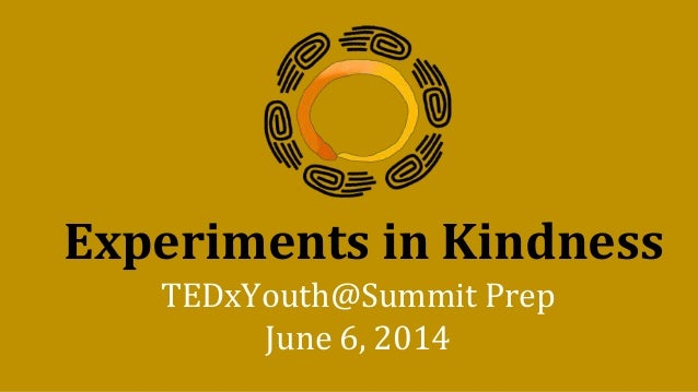 Experiments in Kindness TEDxYouth@Summit Prep June 6, 2014