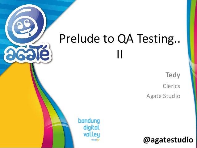 @agatestudio Prelude to QA Testing.. II Tedy Clerics Agate Studio