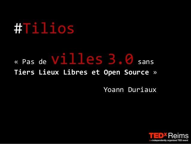 #Tilios  Yoann  Duriaux  «  Pas  de  villes  3.0  sans  Tiers  Lieux  Libres  et  Open  Source  »