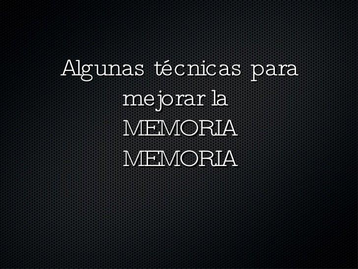 Algunas técnicas para mejorar la  MEMORIA MEMORIA