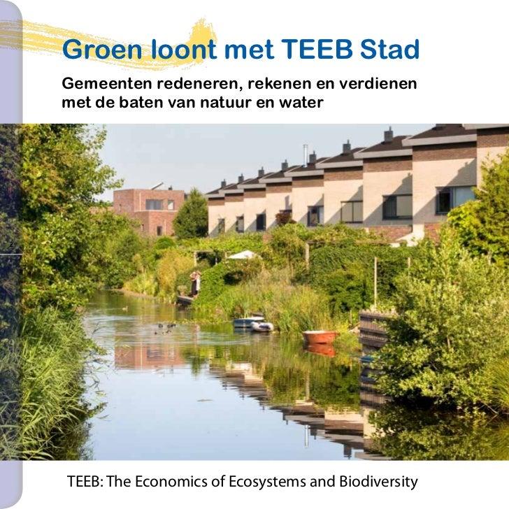 Groen loont met TEEB Stad    Gemeenten redeneren, rekenen en verdienen    met de baten van natuur en water2               ...