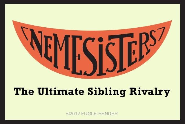 ©2012 FUGLE-HENDERThe Ultimate Sibling Rivalry