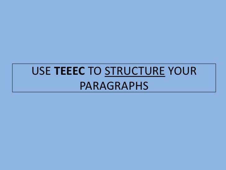 USE TEEEC TO STRUCTURE YOUR        PARAGRAPHS
