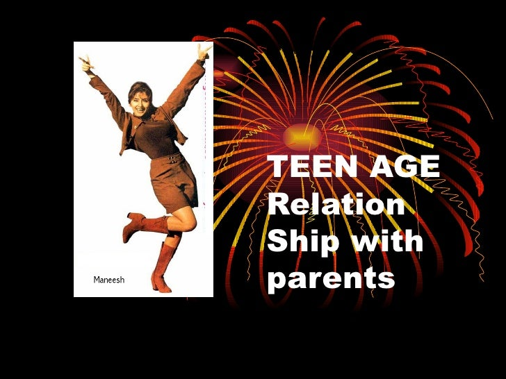 TEEN AGE  Relation Ship with parents