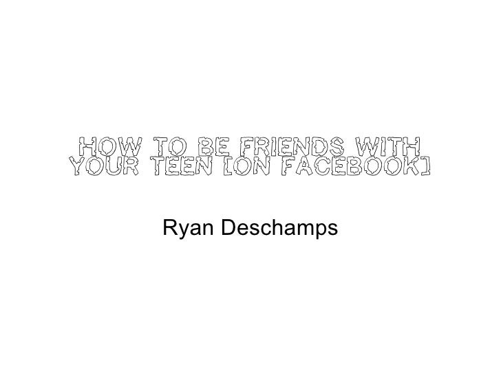 How to Be Friends With Your Teen (On Facebook) Ryan Deschamps