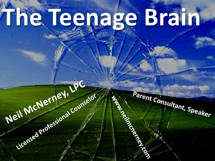 The Teenage Brain<br />Neil McNerney, LPC<br />Parent Consultant, Speaker<br />Licensed Professional Counselor<br />www.ne...