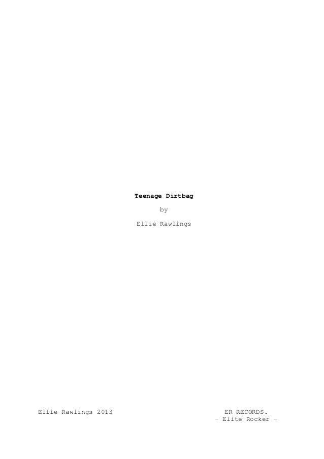 Teenage Dirtbag                            by                      Ellie RawlingsEllie Rawlings 2013                      ...