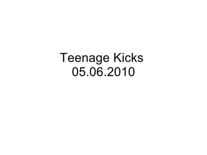 Teenage kicks 05.06.2010