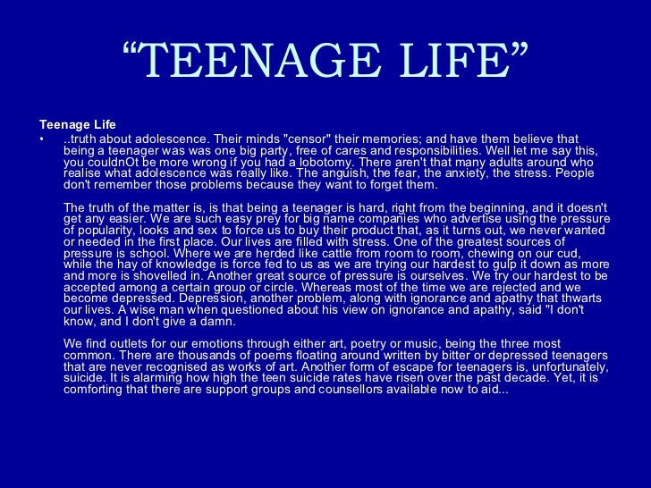 essay of teenager life It's tough being a teenager  the life of a teenager in modern britain is not  sign up to view the whole essay and download the pdf for anytime access on.