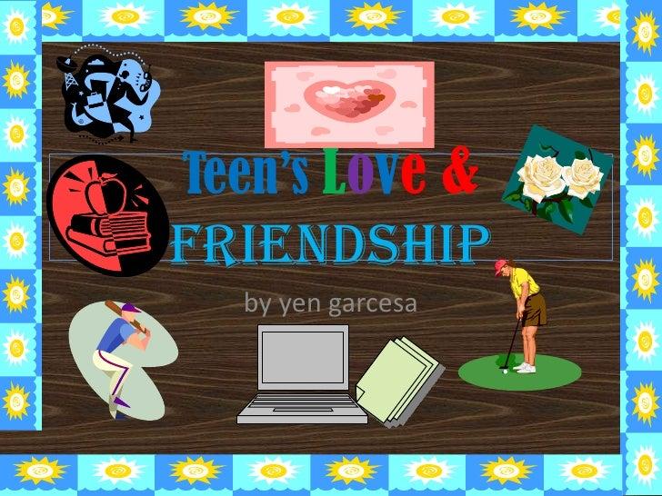 Teen's Love &   friendship<br />by yen garcesa<br />