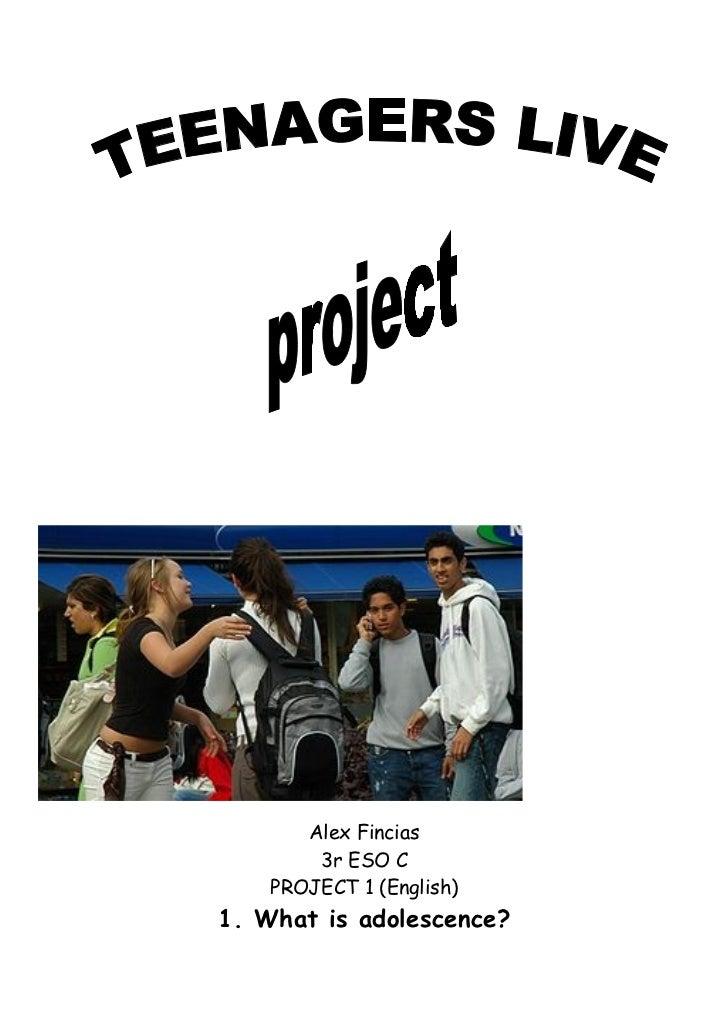 Alex Fincias        3r ESO C    PROJECT 1 (English)1. What is adolescence?