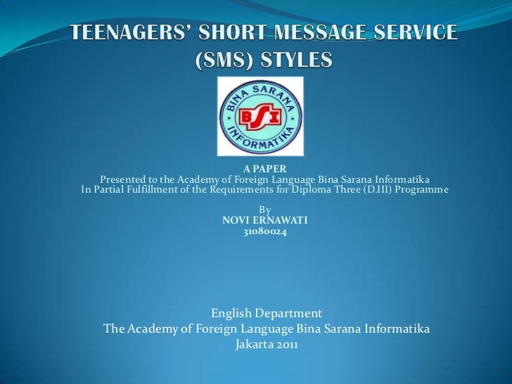 TEENAGERS' SHORT MESSAGE SERVICE (SMS) STYLES<br />A PAPERPresented to the Academy of Foreign Language BinaSaranaInformati...