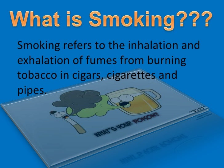"an introduction to smoking the inhalation and exhalation of the fumes of burning tobacco Introduction persuasive essay smoking  is ""the inhalation and exhalation of the fumes of burning  essay about tobacco smoking has many bad."
