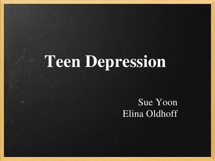 Teen Depression<br />Sue Yoon<br />Elina Oldhoff<br />