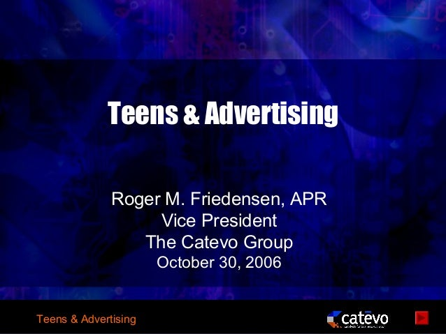 Teens & Advertising              Roger M. Friedensen, APR                   Vice President                 The Catevo Grou...