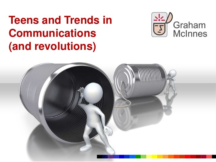Teens, trends in communications and revolutions