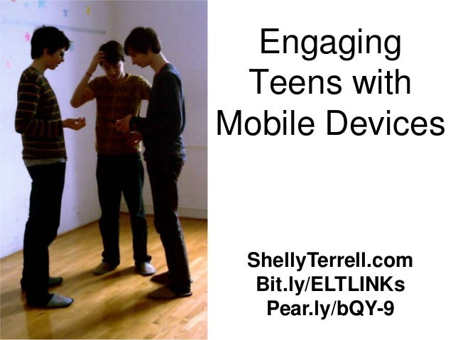 Engaging Teens with Mobile Devices ShellyTerrell.com Bit.ly/ELTLINKs Pear.ly/bQY-9