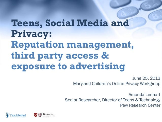June 25, 2013 Maryland Children's Online Privacy Workgroup Amanda Lenhart Senior Researcher, Director of Teens & Technolog...