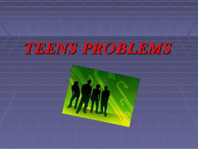 TEENS PROBLEMSTEENS PROBLEMS