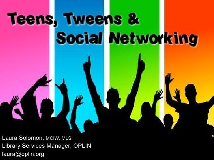 Teens, Tweens & Social Networking